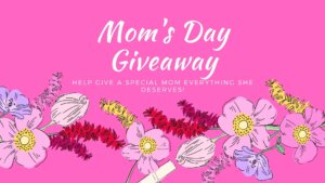 Mom's Day Giveaway